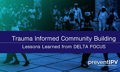 Trauma-Informed Community Building: Lessons Learned from DELTA FOCUS
