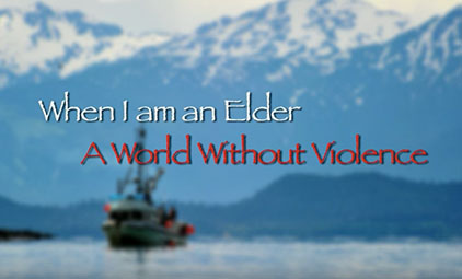When I'm an Elder: A World Without Violence