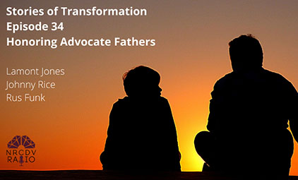 Stories of Transformation Episode 34: Honoring Advocate Fathers