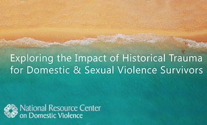 Exploring the Impact of Historical Trauma for Domestic and Sexual Violence Survivors