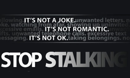 It's not a joke. It's not romantic. It's not ok. Stop stalking.